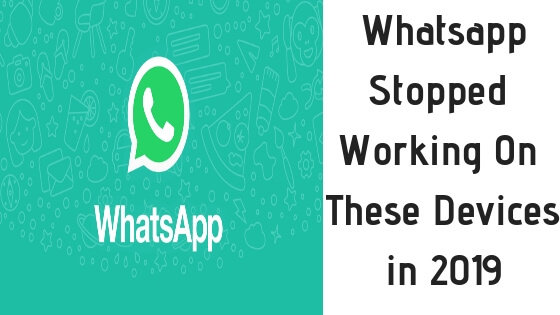 Whatsapp ShutDown Support for These Devices from 2019, List